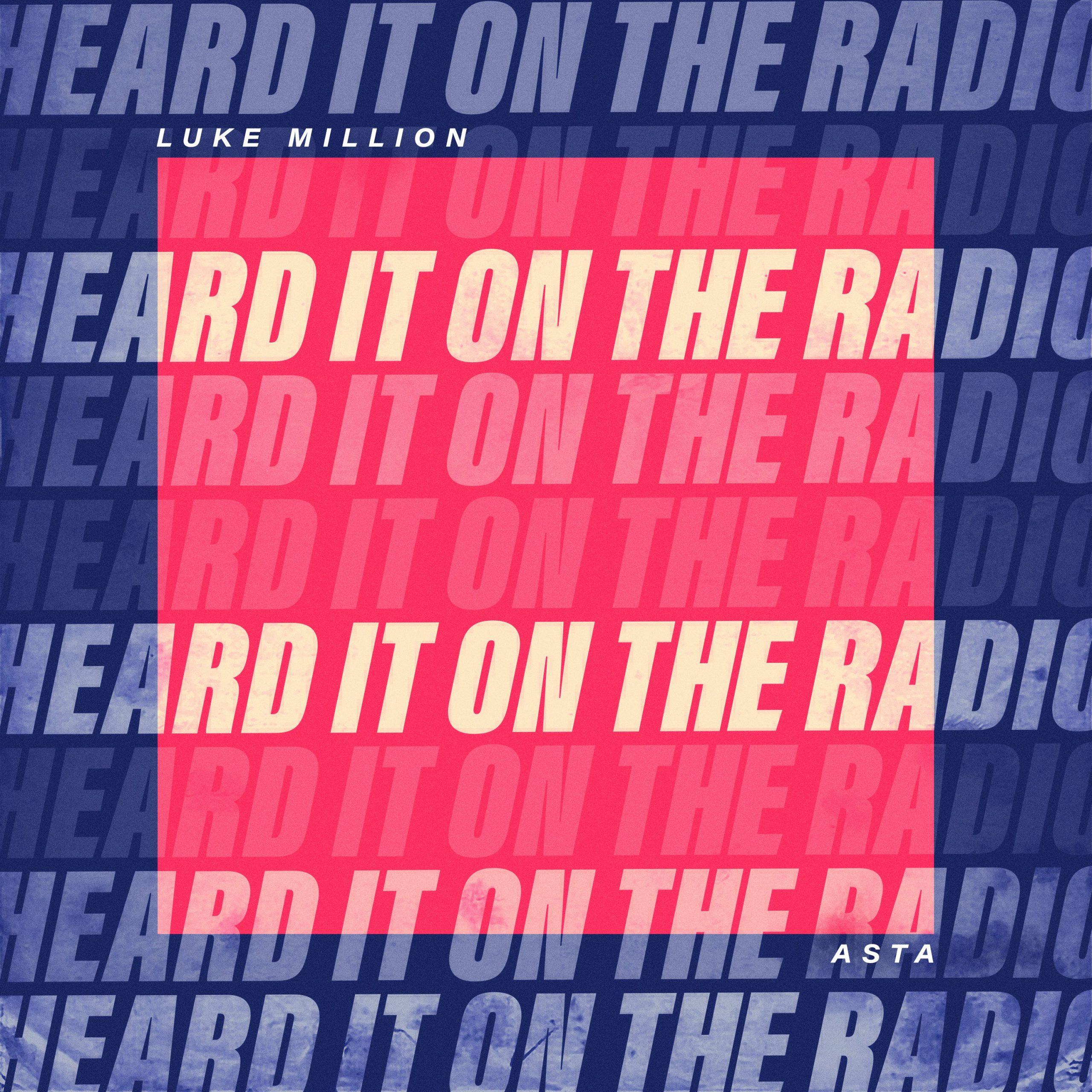 Luke Million featuring Asta – Heard It On The Radio