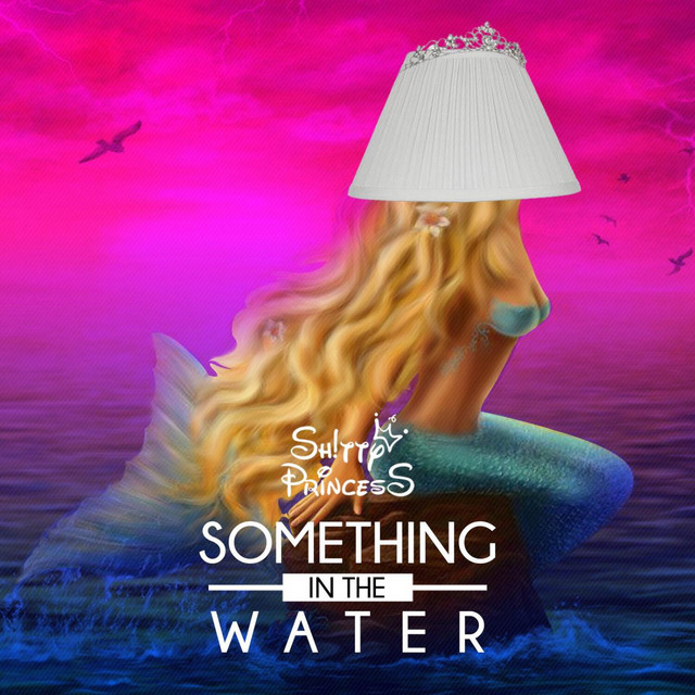 Shitty Princess – Something in the Water