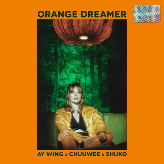 Ay Wing x Chuuwee x Shuko – Orange Dreamer