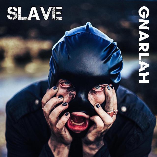 Gnarlah – Slave