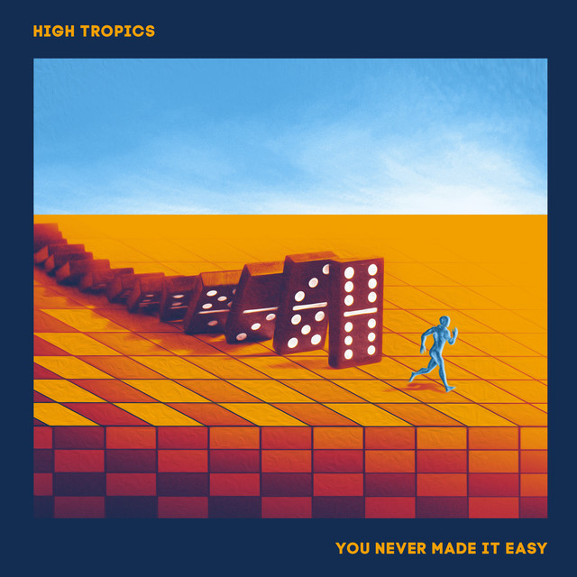 High Tropics – You Never Made It Easy