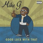 Mike G – Good Luck With That