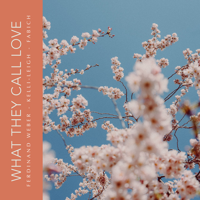 Ferdinand Weber x Kelli-Leigh x Fabich – What They Call Love