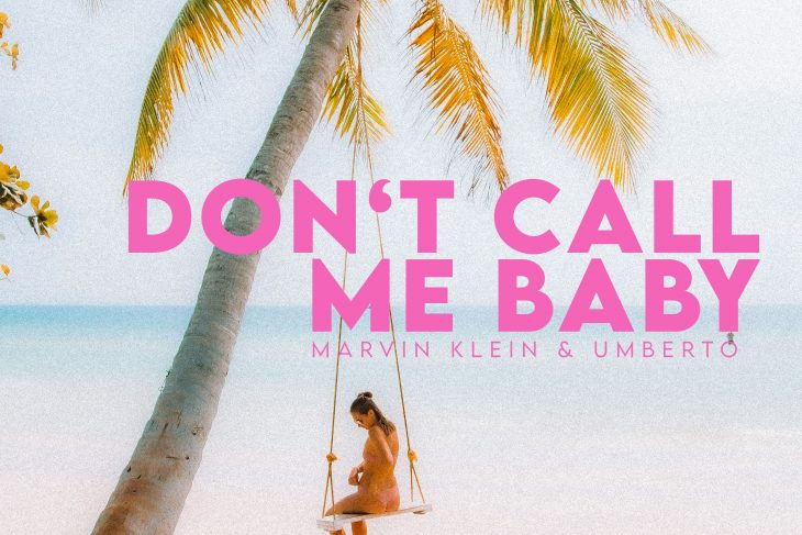 Marvin Klein & Umberto – Don't Call Me Baby