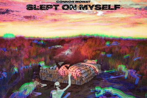 connor mowat – slept on myself
