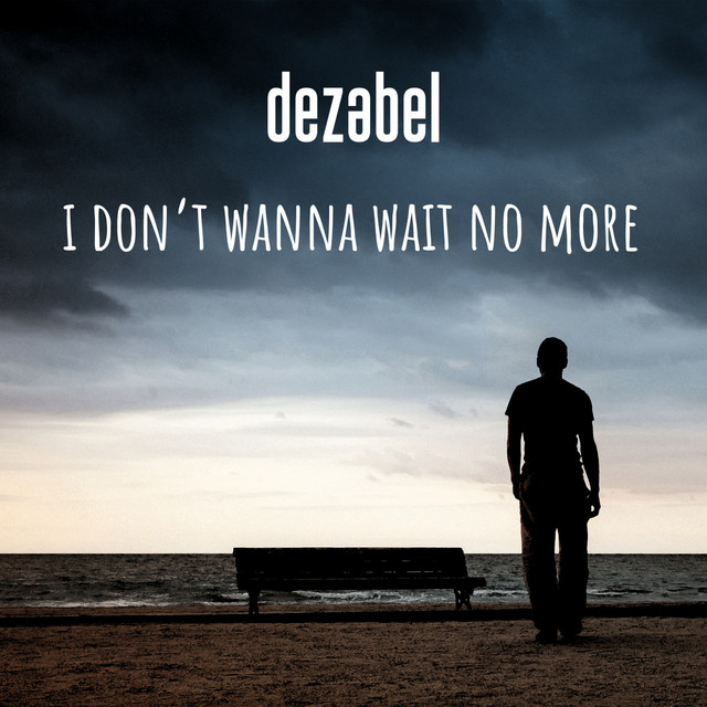 dezabel – I Don't Wanna Wait No More