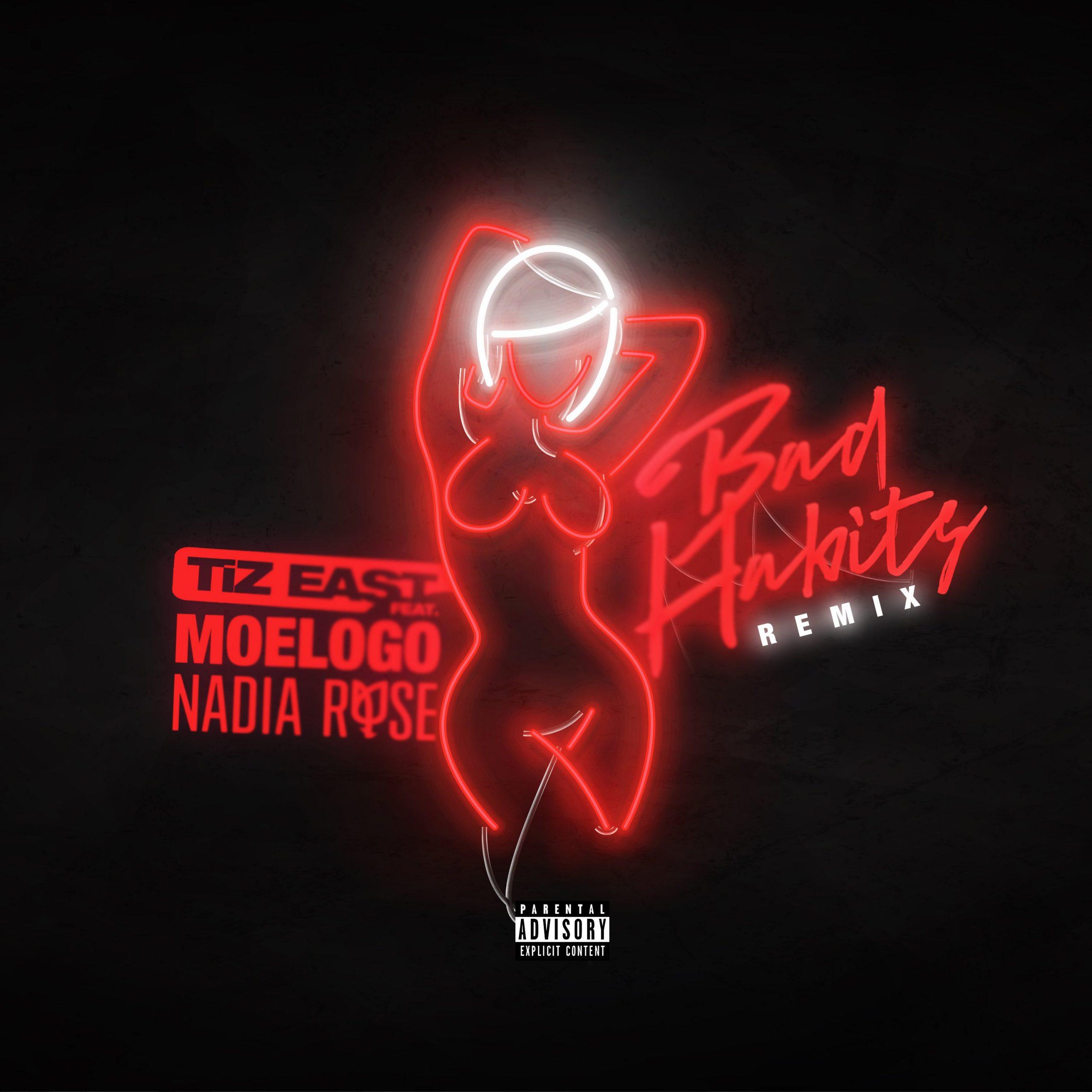 Tiz EAST x Moelogo x Nadia Rose – Bad Habits (Remix)