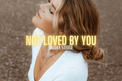 Jillian Steele – Not Loved By You