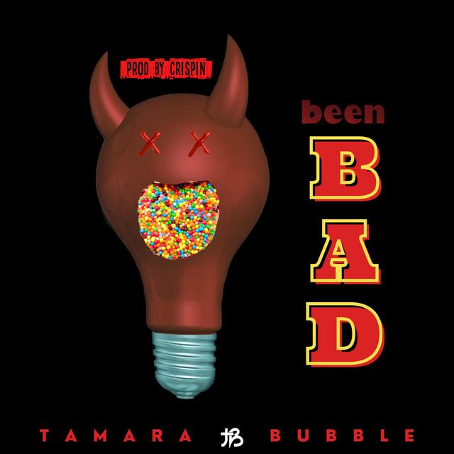 Tamara Bubble – Been Bad