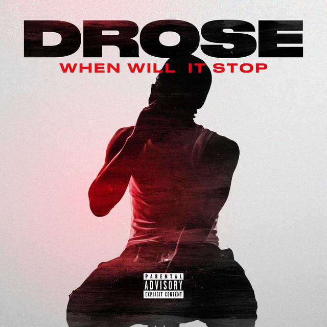 Drose – When Will It Stop