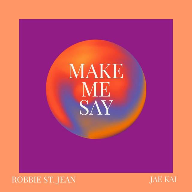Jae Kai x Robbie St. Jean – Make Me Say